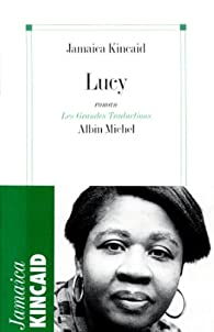 lucy by jamaica kincaid essay To do so, according to the writer michael arlen, is to be disrespectful of a fiction writer's ability to create fictional characters arlen, who would become a colleague at the new yorker, is whom kincaid worked for as an au pair and the figure whom the father in lucy is based on despite her caution to readers, kincaid has.