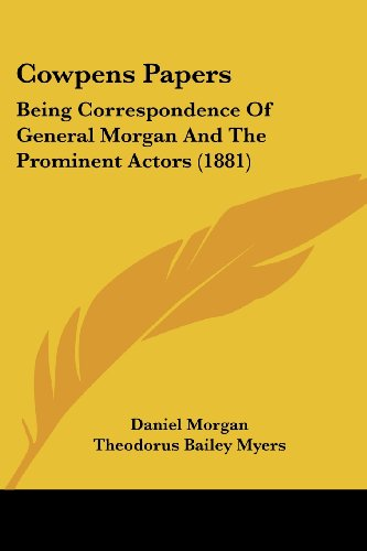 Cowpens Papers: Being Correspondence Of General Morgan And The Prominent Actors (1881)