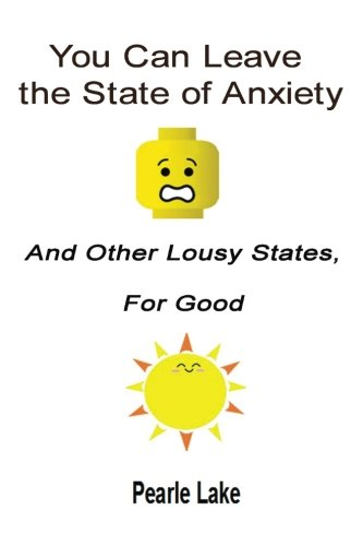 Book: You Can Leave The State Of Anxiety And Other Lousy States For Good by Pearle S. Lake