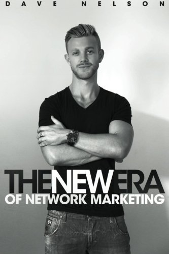 The New Era of Network Marketing: How to escape the rat race and live your dreams in the new economy by Dave Nelson (2014-09-23)