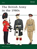 The British Army in the 1980s (Elite) (0850457963) by Mike Chappell
