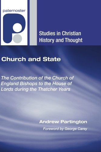 Church and State: The Contribution of the Church of England Bishops to the House of Lords During the Thatcher Years (Studies in Christian History and Thought)