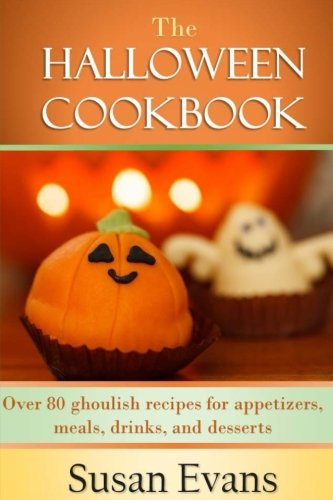 The Halloween Cookbook: Over 80 ghoulish recipes for appetizers, meals, drinks, and desserts by Susan Evans