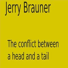 The Conflict Between a Head and a Tail | Livre audio Auteur(s) : Jerry Brauner Narrateur(s) : Jerry Brauner