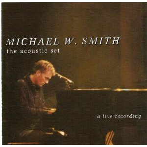 Michael W. Smith - The Acoustic Set (Live) 2000