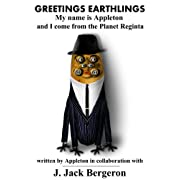 GREETINGS EARTHLINGS My name is Appleton and I come from the Planet Reginta (Kindle Edition) By J. Jack Bergeron          Buy new: $2.99     Customer Rating: