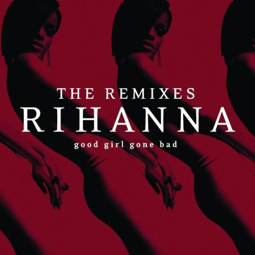 Rihanna - Good Girl Gone Bad The Remixes - Zortam Music