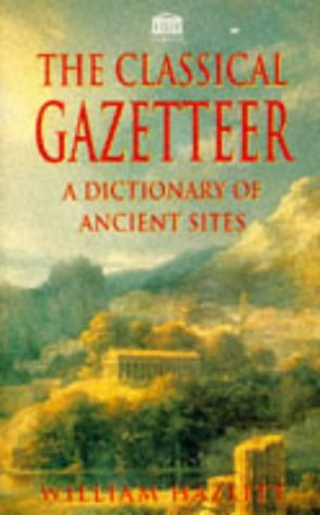Classical Gazetteer a Dictionary of Ancient Sites, WILLIAM HAZLITT