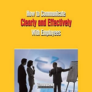 How to Communicate Clearly & Effectively With Employees | [Briefings Media Group]
