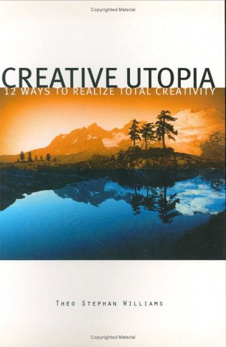 Creative Utopia: 12 Ways to Realize Total Creativity