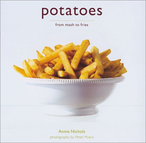 Potatoes: From Mash to Fries by Annie Nichols