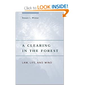 A Clearing in the Forest: Law, Life, and Mind Steven L. Winter