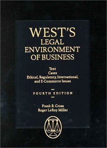 West's Legal Environment of Business: Text and Cases--Ethical, Regulatory, International and E-Commerce Issues, Frank B. Cross, Roger Leroy Miller