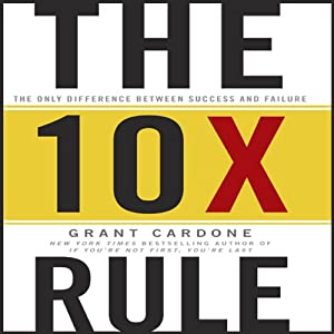 The TenX Rule: The Only Difference Between Success and Failure | [Grant Cardone]