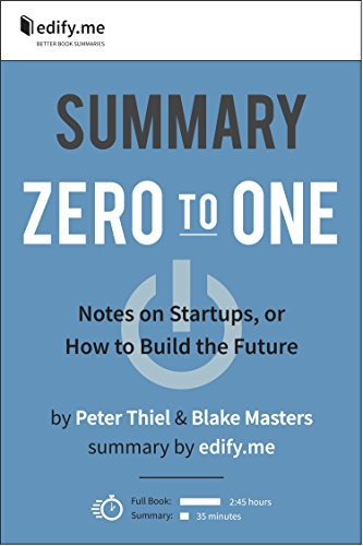 edify.me - Summary of 'Zero to One: Notes on Startups, or How to Build the Future' by Peter Thiel & Blake Masters. In-depth summary by edify.me