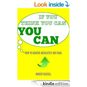 If You Think You Can... YOU CAN! - How to Achieve Absolutely Any Goal