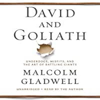 David and Goliath: Underdogs, Misfits, and the Art of Battling Giants (       UNABRIDGED) by Malcolm Gladwell Narrated by Malcolm Gladwell