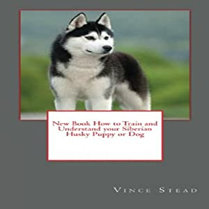 How to Train and Understand your Siberian Husky Puppy or Dog Audiobook
