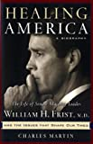 Healing America: The Life of Senate Majority Leader Bill Frist and the Issues that Shape Our Times (0849918367) by Martin, Charles