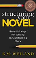Structuring Your Novel: Essential Keys for Writing an Outstanding Story (English Edition)
