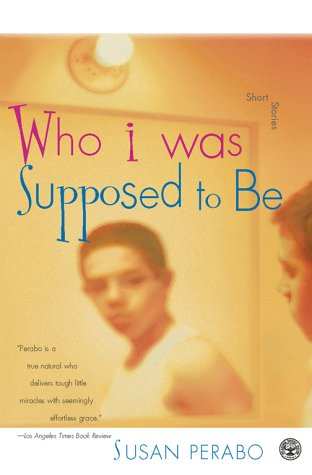 Who I Was Supposed to Be: Stories, Susan Perabo