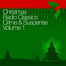 Christmas Radio Classics: Crime & Suspense Vol. 1  by The Shadow, The Whistler, Adventures of Nero Wolfe,  more