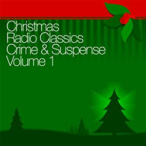 Christmas Radio Classics: Crime & Suspense Vol. 1 | [The Shadow, The Whistler, Adventures of Nero Wolfe, more]