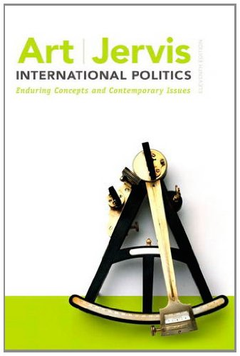 International Politics: Enduring Concepts and Contemporary Issues (11th Edition), Robert J. Art, Robert Jervis