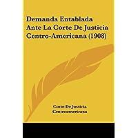 Demanda Entablada Ante La Corte de Justicia Centro-Americana (1908)