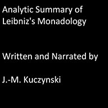 Analytic Summary of Leibniz's Monadology Audiobook by John-Michael Kuczynski Narrated by John-Michael Kuczynski