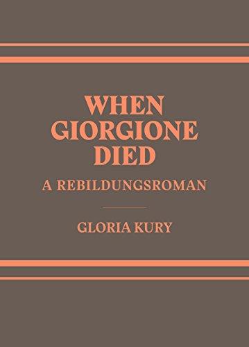 When Giorgione Died: A  Rebilungsroman in Two Volumes PDF