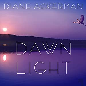 Dawn Light: Dancing with Cranes and Other Ways to Start the Day | [Diane Ackerman]