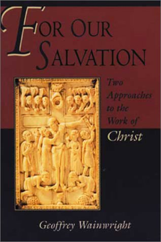 For Our Salvation : Two Approaches to the Work of Christ, GEOFFREY WAINWRIGHT