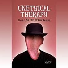 Unethical Therapy from a Not-too-Distant Galaxy (       UNABRIDGED) by NgTo Narrated by John McLain