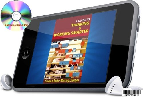 A MP3 CD AUDIO GUIDE TO THINKING AND WORKING SMARTER CREATE A BETTER WORKING LIFESTYLE