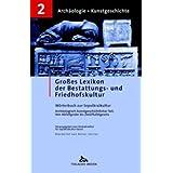 Großes Lexikon der Bestattungs- und Friedhofskultur. Wörterbuch zur Sepulkralkultur. Bd. 2. Archäologisch-kunstg...