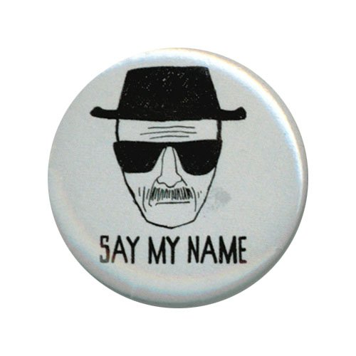 Breaking Bad Say My Name 1.25 Inch Button