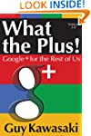 What the Plus! Google+ for the Rest o...