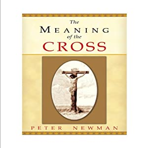 The Meaning of the Cross | [Peter Newman]