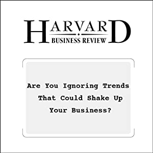 Are You Ignoring Trends That Could Shake Up Your Business? (Harvard Business Review) | [Elie Ofek, Luc Wathieu]