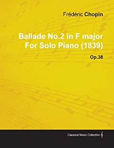 Ballade No.2 in F Major by Fr D Ric Chopin for Solo Piano (1839) Op.38 from Lodge Press