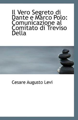 Il Vero Segreto di Dante e Marco Polo: Comunicazione al Comitato di Treviso Della