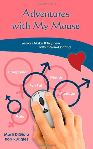 Adventures With My Mouse: Senior and Pre-Seniors Make It Happen with Internet Dating