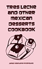 TRES LECHE and other MEXICAN DESSERTS…