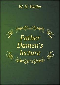 Father Damen's lecture: W. H. Waller: 9785518888982: Amazon.com: Books
