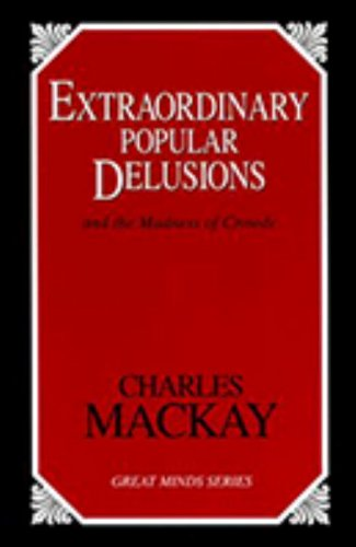 Extraordinary Popular Delusions: And the Madness of Crowds (Great Minds Series) (The Devils Delusion compare prices)