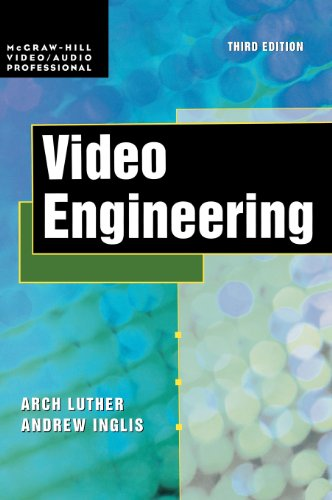 Video Engineering (McGraw-Hill Video/Audio Engineering (Hardcover)), by Arch Luther, Andrew Inglis