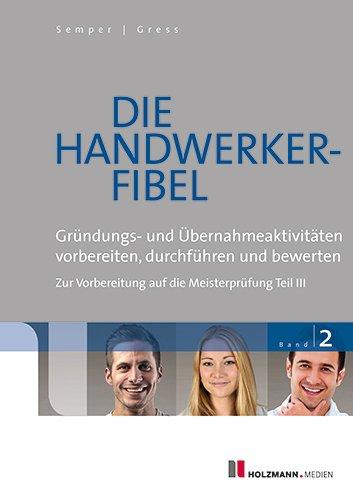 Die Handwerker-Fibel: Band 2: Gründungs- und Übernahmeaktitvitäten vorbereiten, durchführen und bewerten - Zur Vorbereitung auf die Meisterprüfung Teil III, Buch