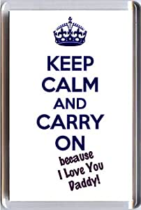 KEEP CALM and CARRY ON because I Love You Daddy! A unique Fridge Magnet from our Keep Calm and Carry On series - an original Birthday or Christmas Gift Idea.