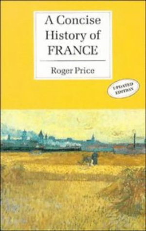 A Concise History of France (Cambridge Concise Histories), Roger Price